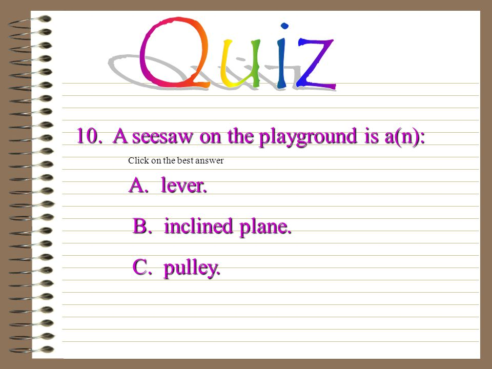 9. A screw is both a(n): A. wedge and lever. A.