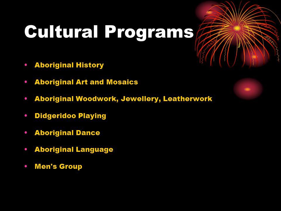 Cultural Programs Aboriginal History Aboriginal Art and Mosaics Aboriginal Woodwork, Jewellery, Leatherwork Didgeridoo Playing Aboriginal Dance Aborig