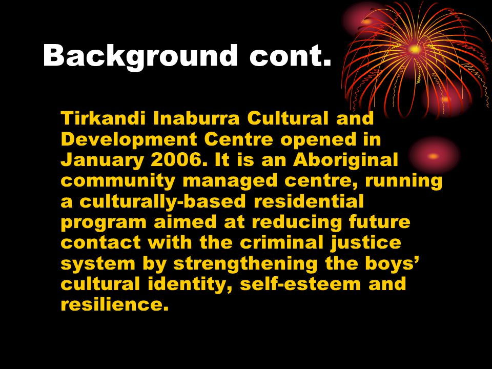 Background cont.Tirkandi Inaburra Cultural and Development Centre opened in January 2006.