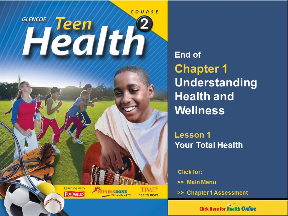 Click for: End of Chapter 1 Understanding Health and Wellness Lesson 1 Your Total Health >> Main Menu >> Chapter 1 Assessment