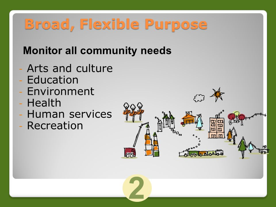 - Arts and culture - Education - Environment - Health - Human services - Recreation Monitor all community needs 2