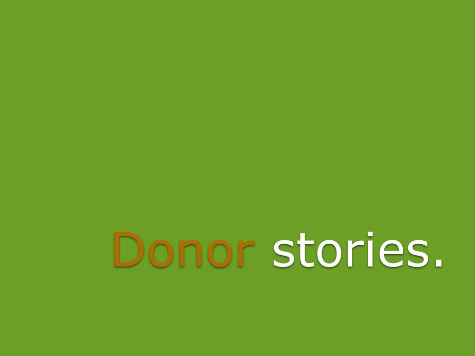 Donor stories.