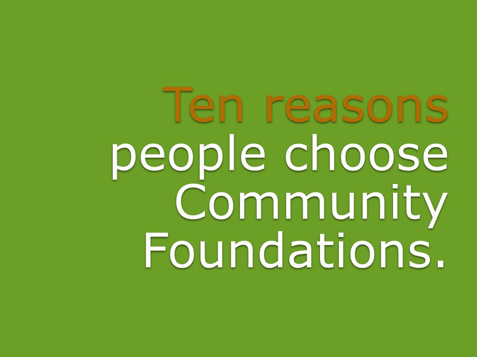 Ten reasons people choose Community Foundations.