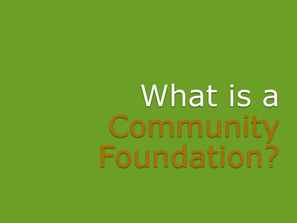 1 three distinct features 2 3 A Community Foundation has