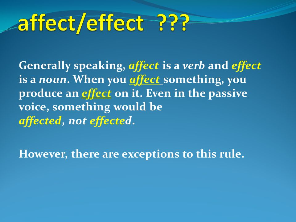 Generally speaking, affect is a verb and effect is a noun.