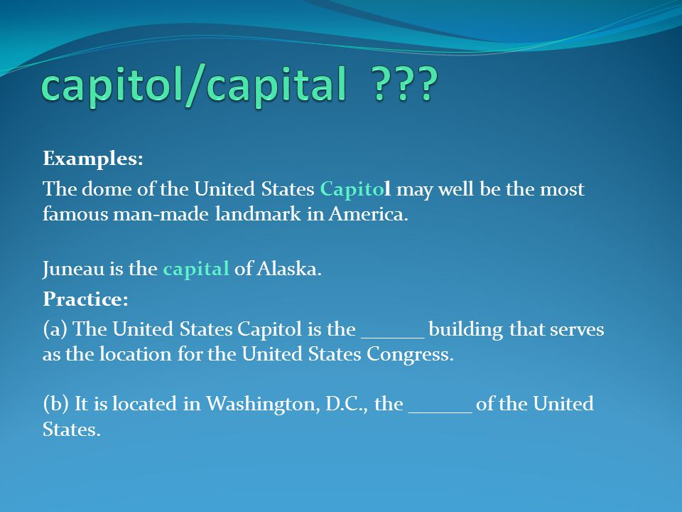 Examples: The dome of the United States Capitol may well be the most famous man-made landmark in America.