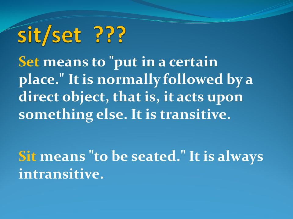 Set means to put in a certain place. It is normally followed by a direct object, that is, it acts upon something else.