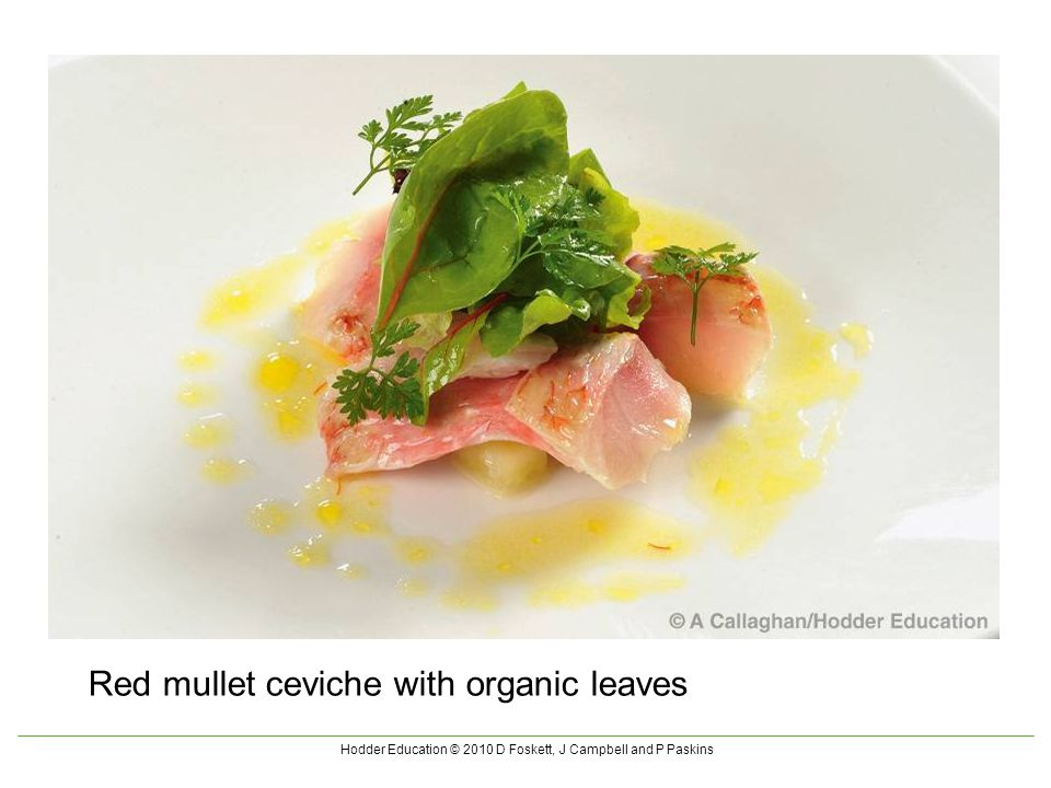 Hodder Education © 2010 D Foskett, J Campbell and P Paskins Red mullet ceviche with organic leaves
