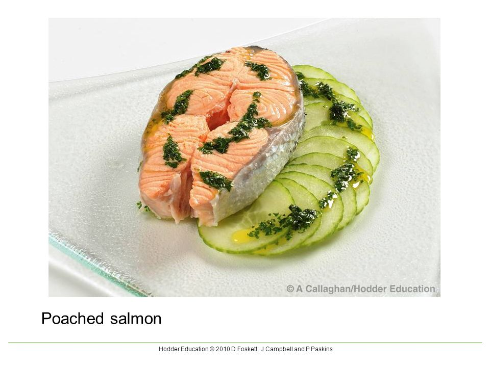 Hodder Education © 2010 D Foskett, J Campbell and P Paskins Poached salmon