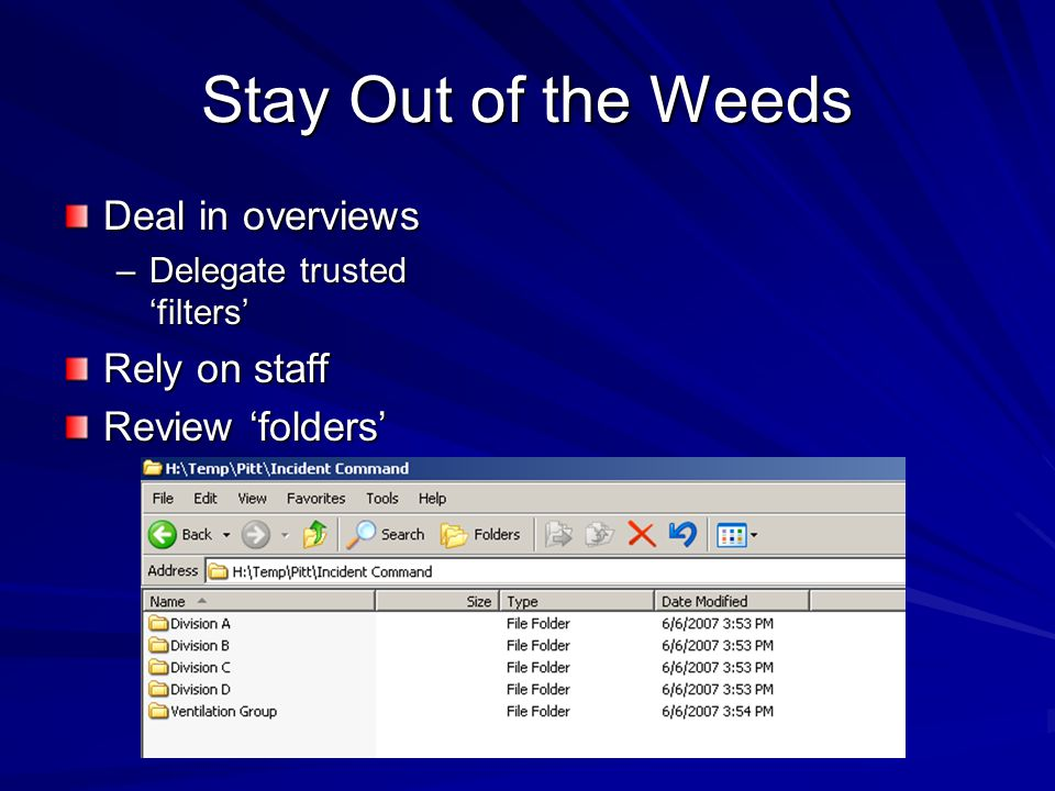 Stay Out of the Weeds Deal in overviews –Delegate trusted 'filters' Rely on staff Review 'folders'