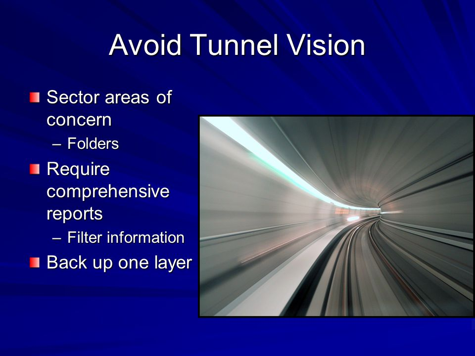 Avoid Tunnel Vision Sector areas of concern –Folders Require comprehensive reports –Filter information Back up one layer