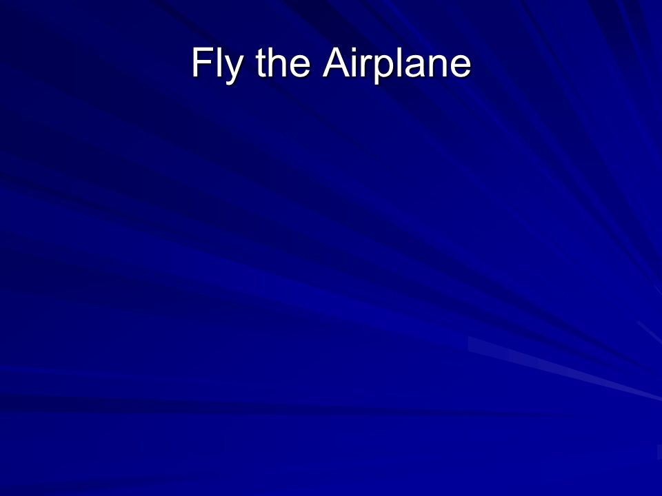 Fly the Airplane