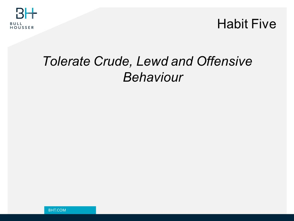 Habit Five Tolerate Crude, Lewd and Offensive Behaviour