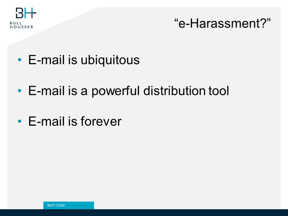 e-Harassment E-mail is ubiquitous E-mail is a powerful distribution tool E-mail is forever