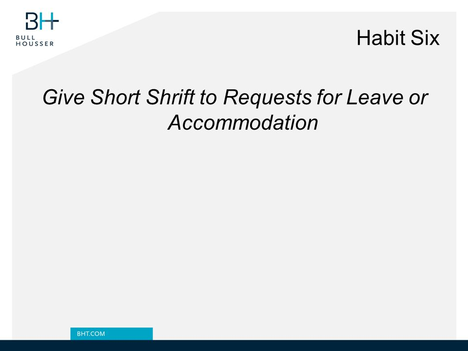 Habit Six Give Short Shrift to Requests for Leave or Accommodation
