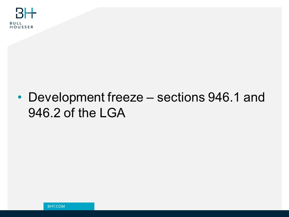 Development freeze – sections 946.1 and 946.2 of the LGA