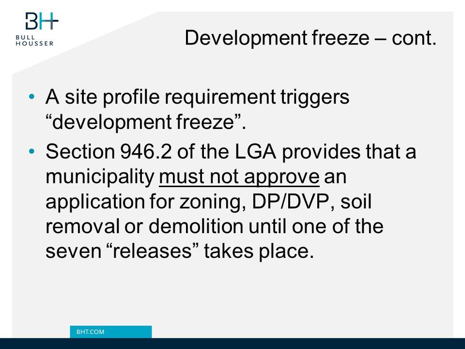 Development freeze – cont. A site profile requirement triggers development freeze .