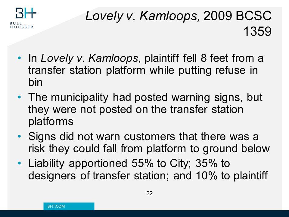 Lovely v. Kamloops, 2009 BCSC 1359 In Lovely v. Kamloops, plaintiff fell 8 feet from a transfer station platform while putting refuse in bin The munic