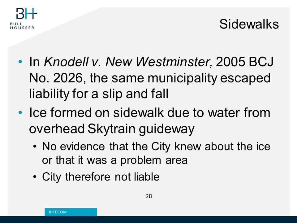 Sidewalks In Knodell v. New Westminster, 2005 BCJ No. 2026, the same municipality escaped liability for a slip and fall Ice formed on sidewalk due to