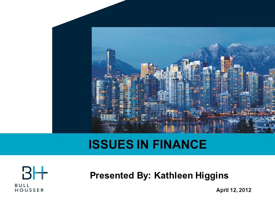 April 12, 2012 ISSUES IN FINANCE Presented By: Kathleen Higgins