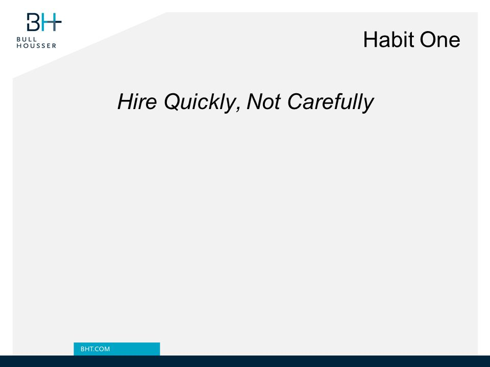 Habit One Hire Quickly, Not Carefully