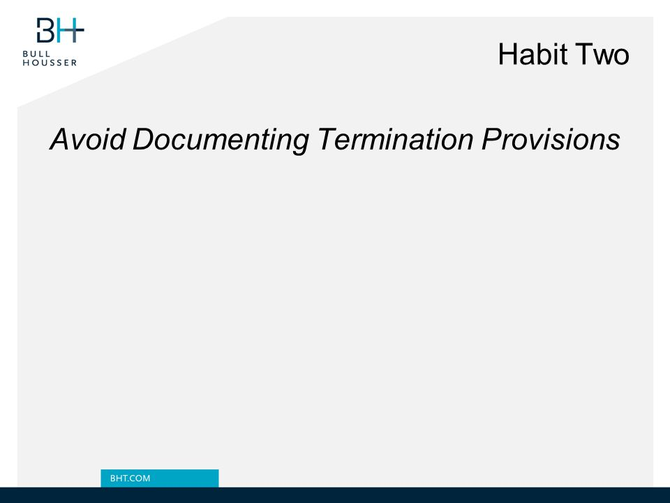Habit Two Avoid Documenting Termination Provisions