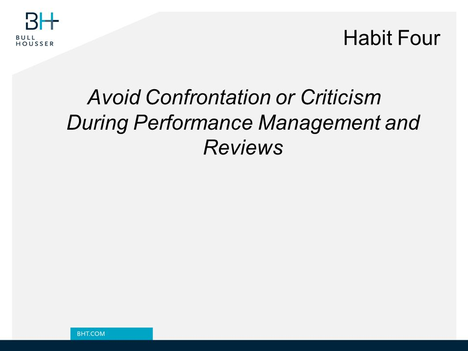 Habit Four Avoid Confrontation or Criticism During Performance Management and Reviews