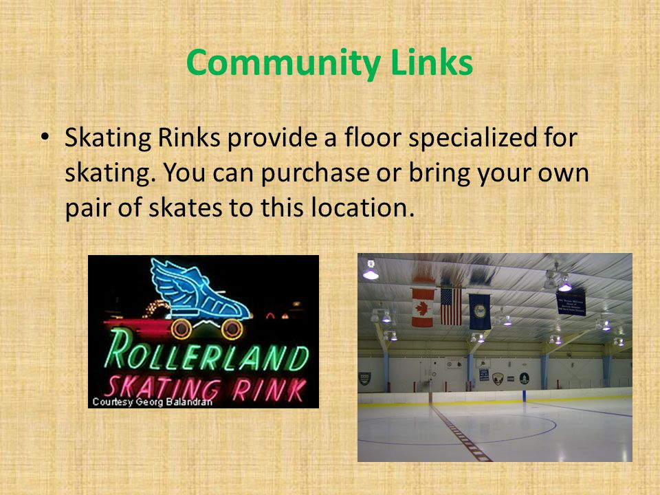 Community Links Skating Rinks provide a floor specialized for skating. You can purchase or bring your own pair of skates to this location.