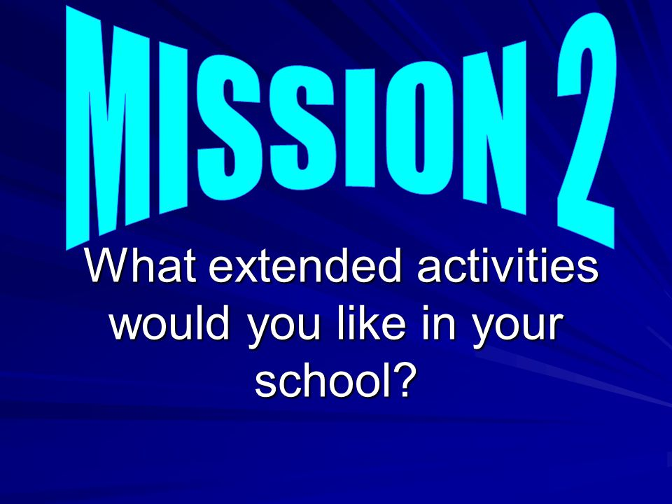 What extended activities would you like in your school