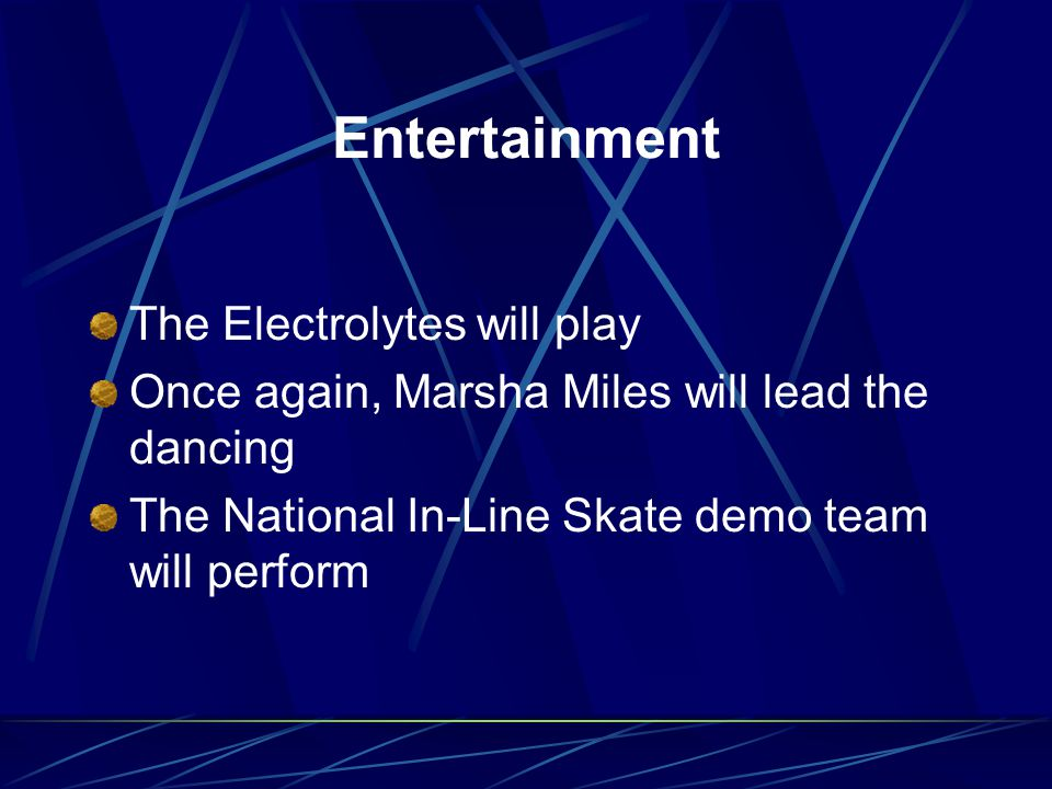 Entertainment The Electrolytes will play Once again, Marsha Miles will lead the dancing The National In-Line Skate demo team will perform
