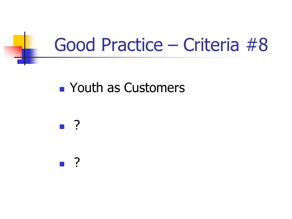 Good Practice – Criteria #8 Youth as Customers ?