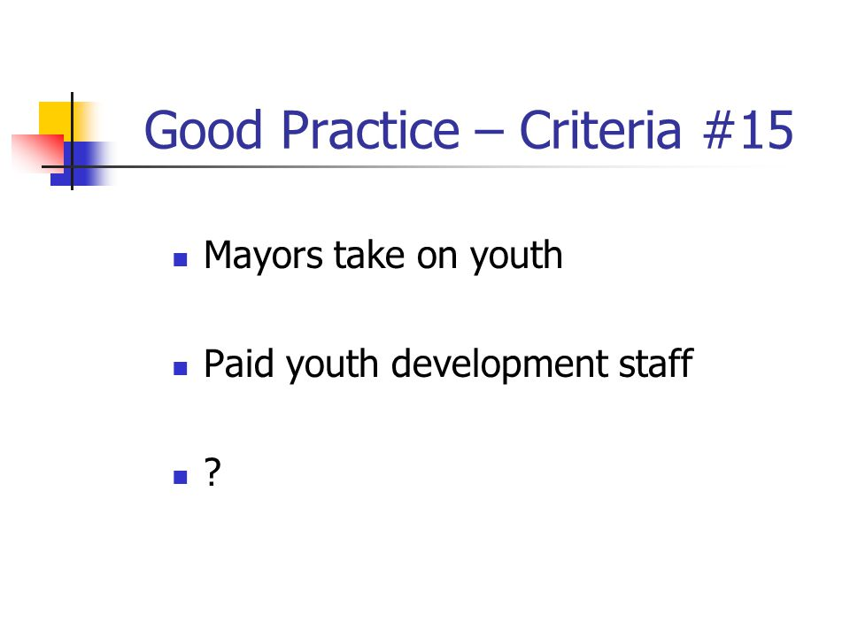 Good Practice – Criteria #15 Mayors take on youth Paid youth development staff ?