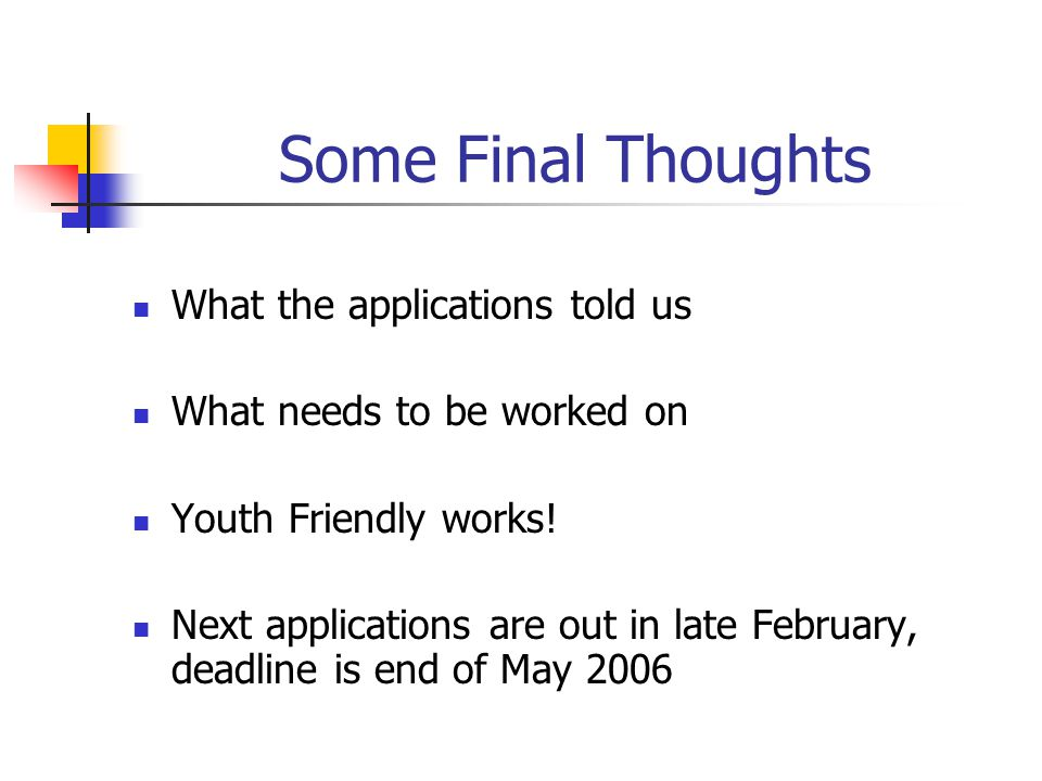 Some Final Thoughts What the applications told us What needs to be worked on Youth Friendly works! Next applications are out in late February, deadlin