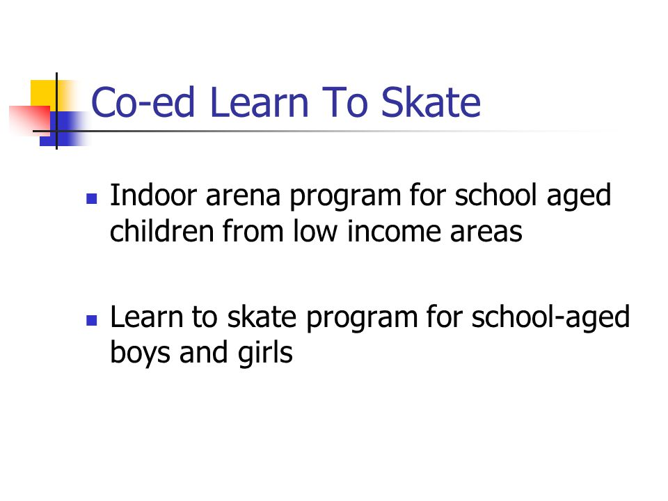 Co-ed Learn To Skate Indoor arena program for school aged children from low income areas Learn to skate program for school-aged boys and girls