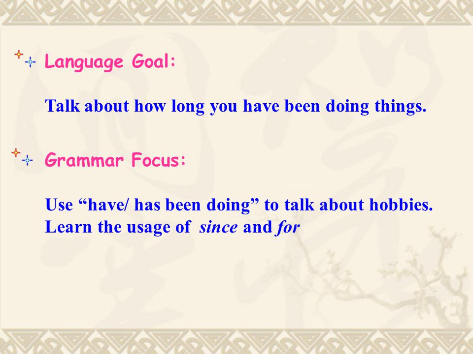 Language Goal: Talk about how long you have been doing things.