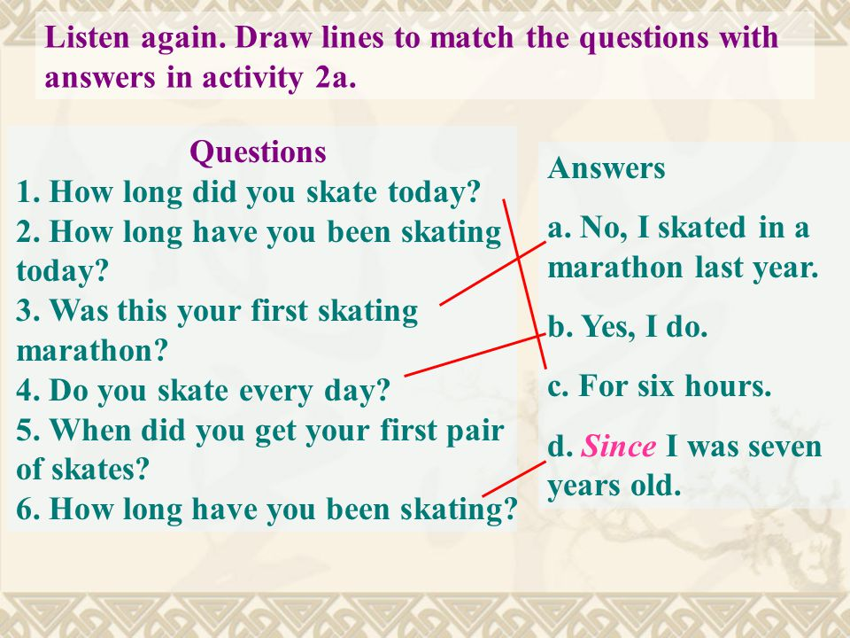 Listen to the interview with the skating marathon winner and check( ) the questions you hear. Questions 1. How long did you skate today? 2. How long h