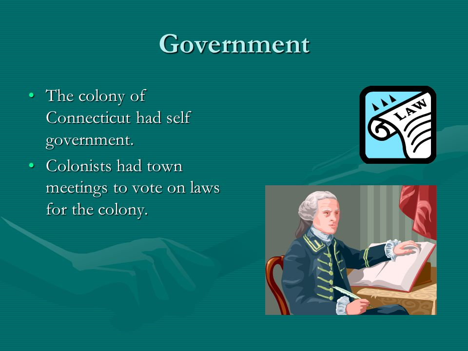 Government The colony of Connecticut had self government.The colony of Connecticut had self government. Colonists had town meetings to vote on laws fo