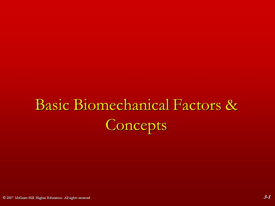 © 2007 McGraw-Hill Higher Education. All rights reserved 3-1 Basic Biomechanical Factors & Concepts