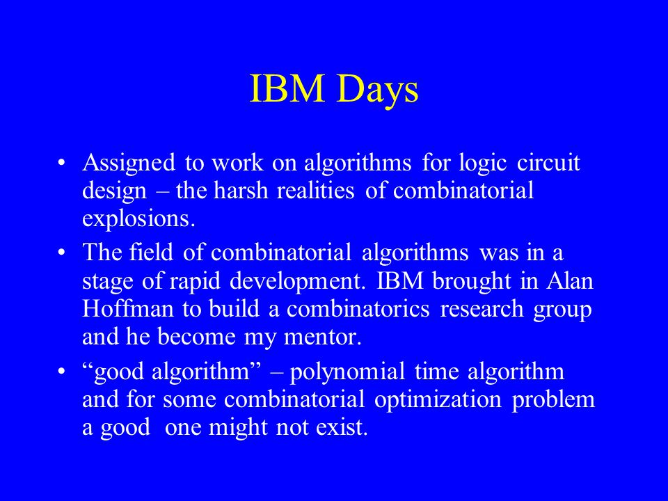 IBM Days Assigned to work on algorithms for logic circuit design – the harsh realities of combinatorial explosions.