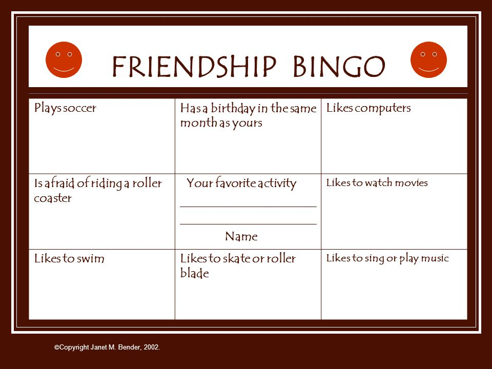 """© Copyright Janet M. Bender, 2002. Now we're going to play a fun game called """"Friendship Bingo."""" 1. Fill in the center box with your name and favorite"""