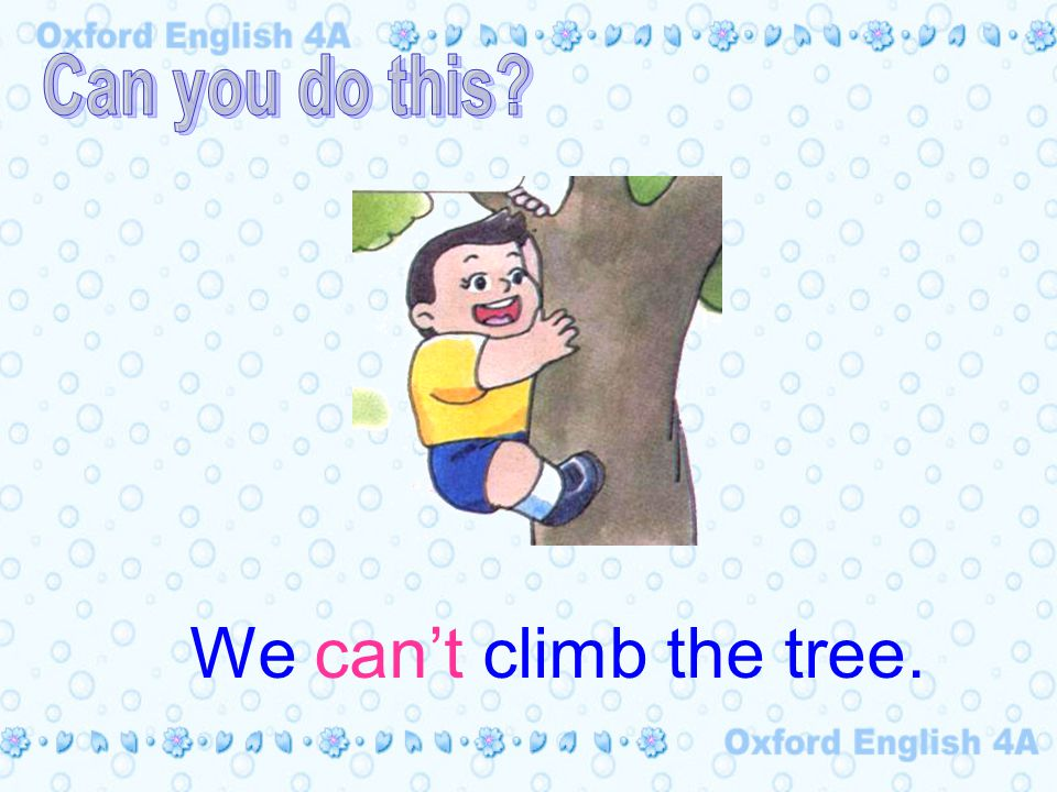 We can't climb the tree.