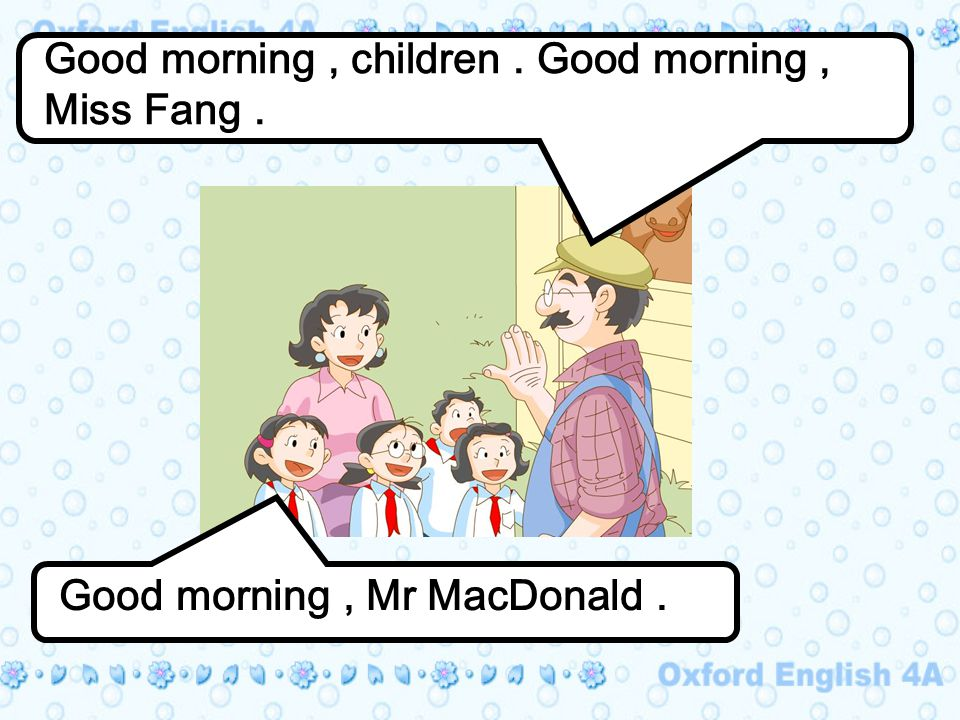 Good morning, children. Good morning, Miss Fang. Good morning, Mr MacDonald.