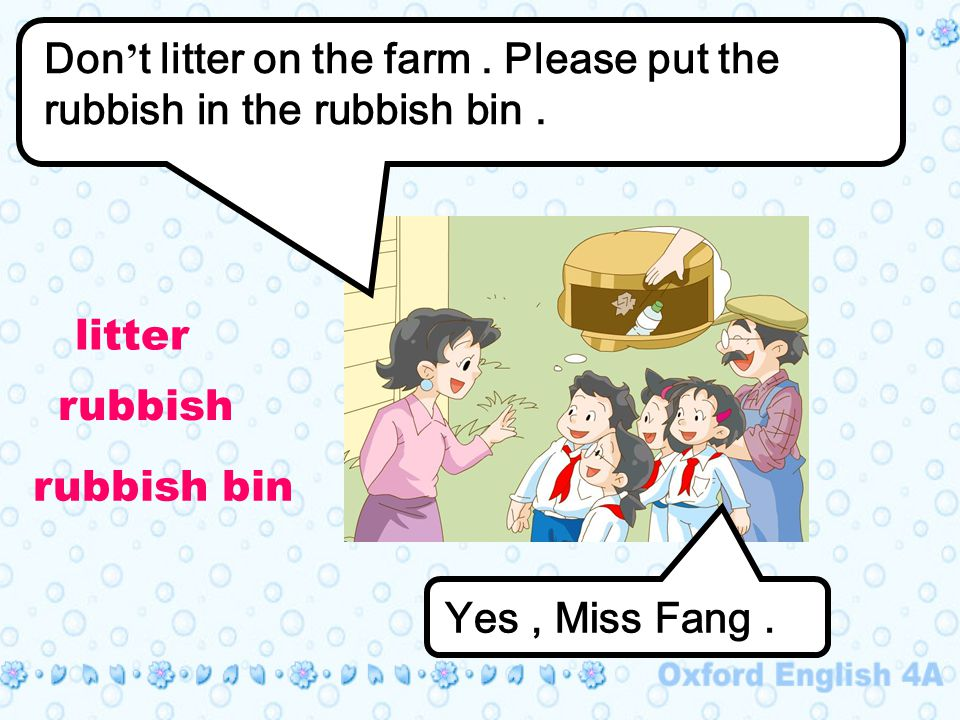 Don ' t litter on the farm. Please put the rubbish in the rubbish bin.