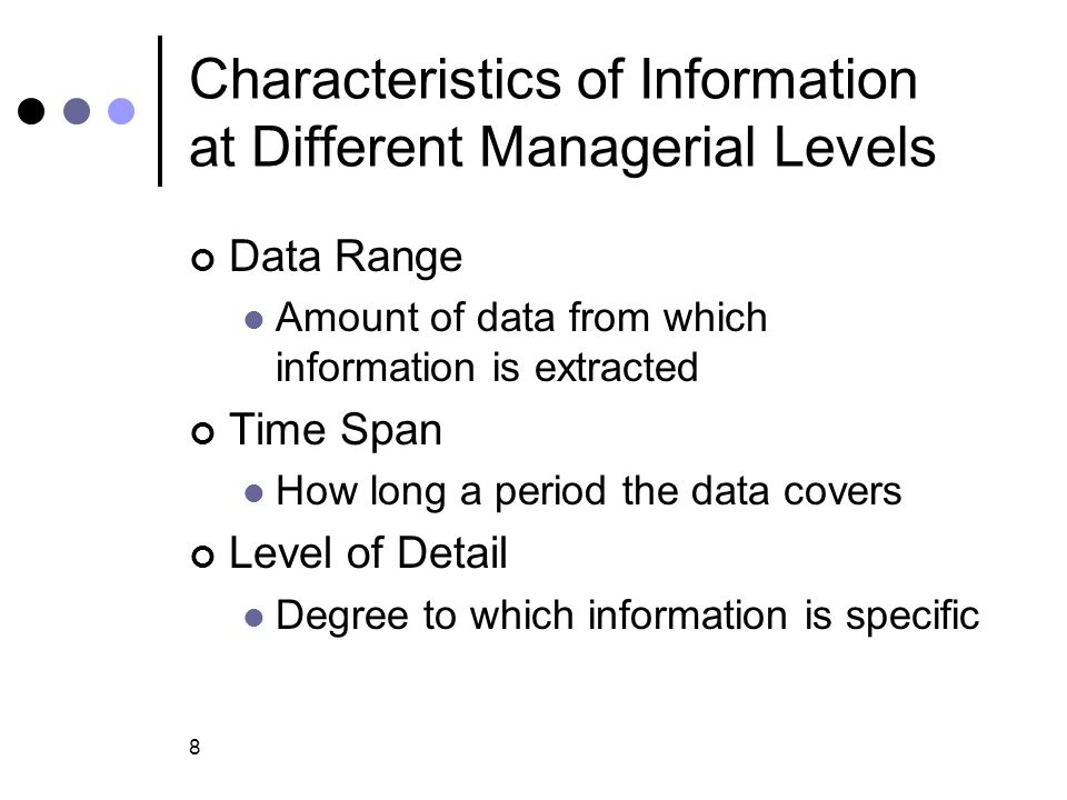 9 Characteristics of Information at Different Managerial Levels Source: Internal versus External Internal data: collected within the organization External data: collected from outside sources Media, newsletters, government agencies, Internet