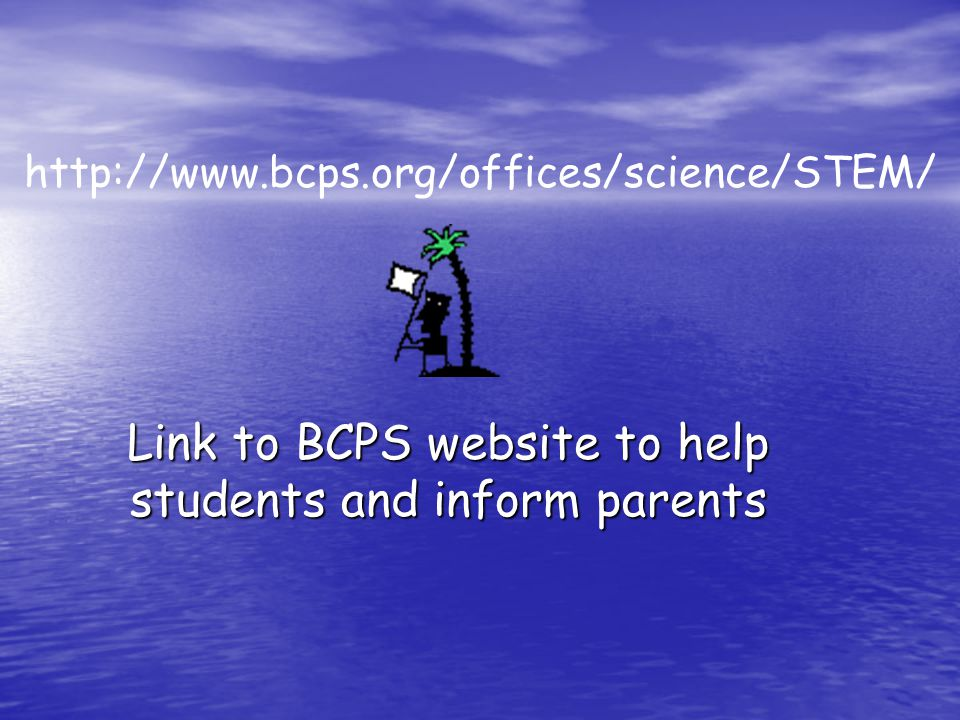 http://www.bcps.org/offices/science/STEM/ Link to BCPS website to help students and inform parents