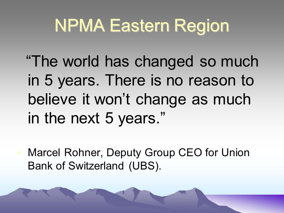 NPMA Eastern Region The world has changed so much in 5 years.