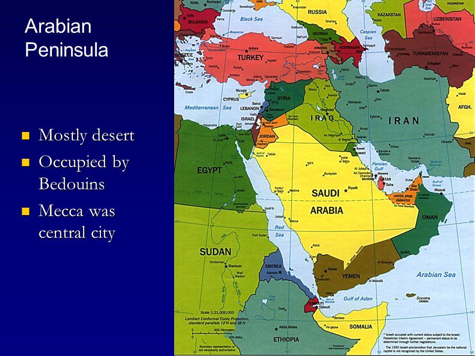 Arabian Peninsula Mostly desert Mostly desert Occupied by Bedouins Occupied by Bedouins Mecca was central city Mecca was central city