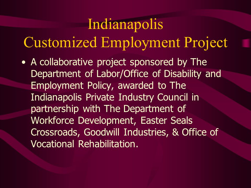 Indianapolis Customized Employment Project A collaborative project sponsored by The Department of Labor/Office of Disability and Employment Policy, aw