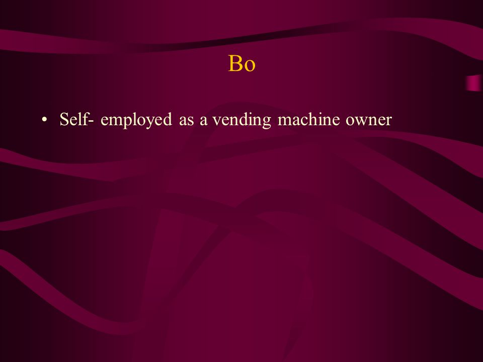 Bo Self- employed as a vending machine owner