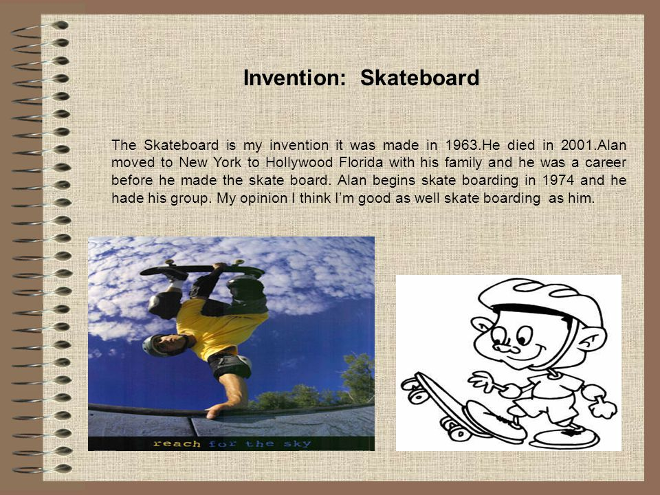 INVENTOR: Alan Ollie The skateboard was invented in 1950 the inverter is Alan Ollie.